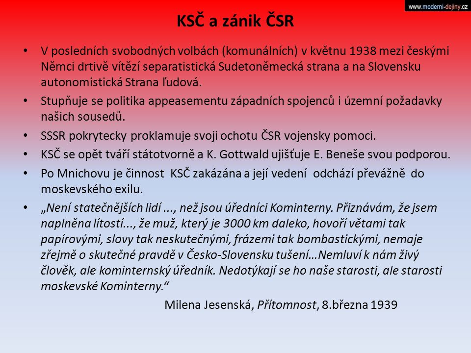 KSČ a zánik ČSR V posledních svobodných volbách (komunálních) v květnu 1938 mezi českými Němci drtivě vítězí separatistická Sudetoněmecká strana a na