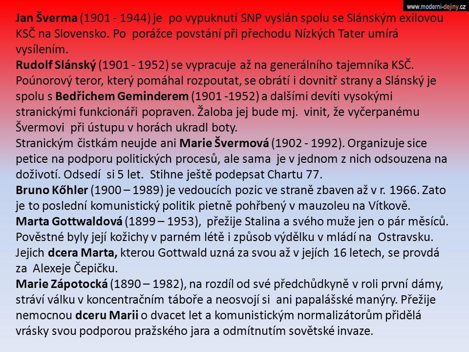 Jan Šverma (1901 - 1944) je po vypuknutí SNP vyslán spolu se Slánským exilovou KSČ na Slovensko. Po porážce povstání při přechodu Nízkých Tater umírá