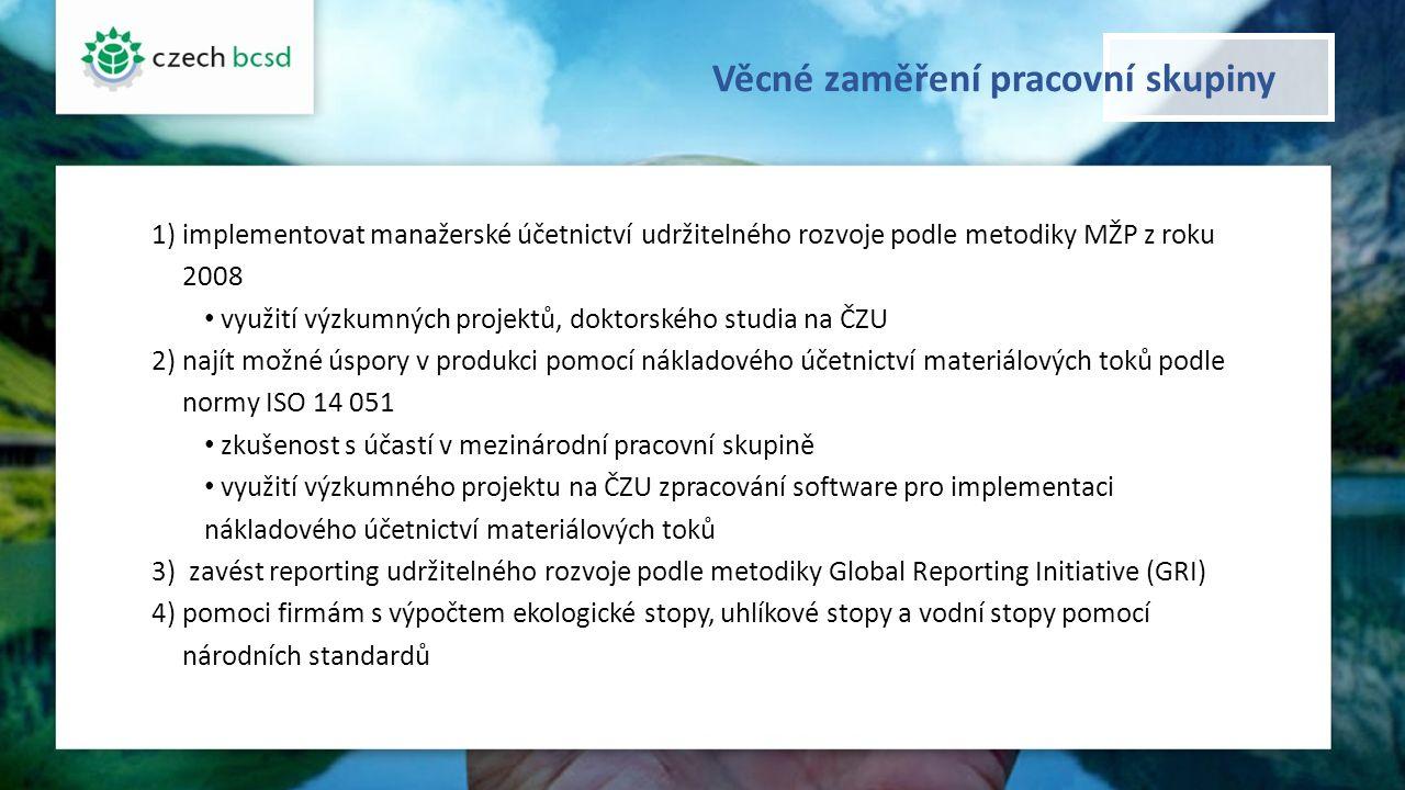 Věcné zaměření pracovní skupiny 1)implementovat manažerské účetnictví udržitelného rozvoje podle metodiky MŽP z roku 2008 využití výzkumných projektů,