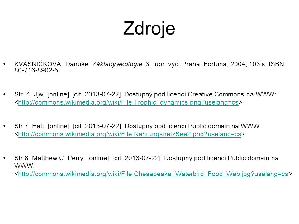 Zdroje KVASNIČKOVÁ, Danuše. Základy ekologie. 3., upr. vyd. Praha: Fortuna, 2004, 103 s. ISBN 80-716-8902-5. Str. 4. Jjw. [online]. [cit. 2013-07-22].