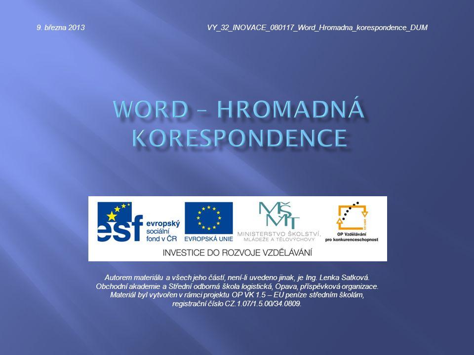 9. března 2013VY_32_INOVACE_080117_Word_Hromadna_korespondence_DUM Autorem materiálu a všech jeho částí, není-li uvedeno jinak, je Ing. Lenka Satková.