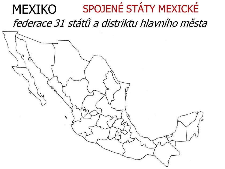 MEXIKO federace 31 států a distriktu hlavního města SPOJENÉ STÁTY MEXICKÉ