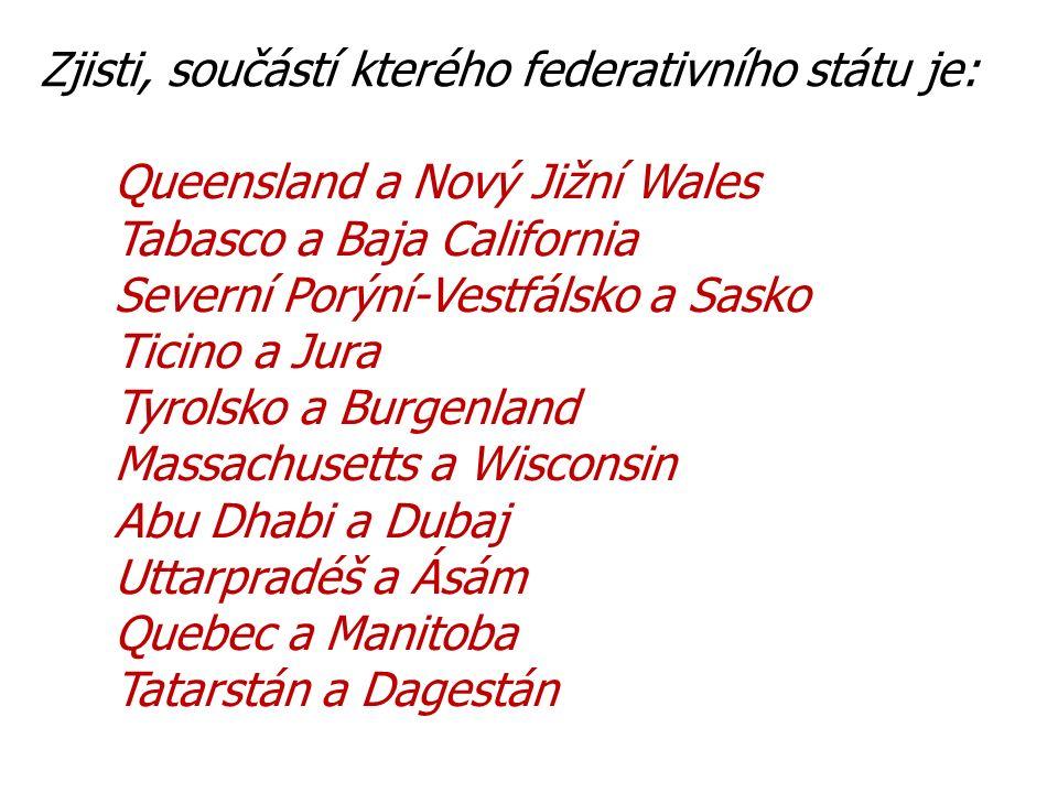Zjisti, součástí kterého federativního státu je: Queensland a Nový Jižní Wales Tabasco a Baja California Severní Porýní-Vestfálsko a Sasko Ticino a Ju