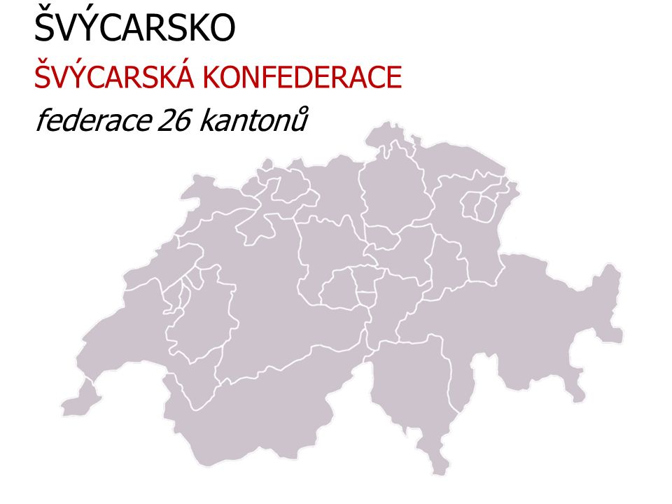 ŠVÝCARSKO federace 26 kantonů ŠVÝCARSKÁ KONFEDERACE
