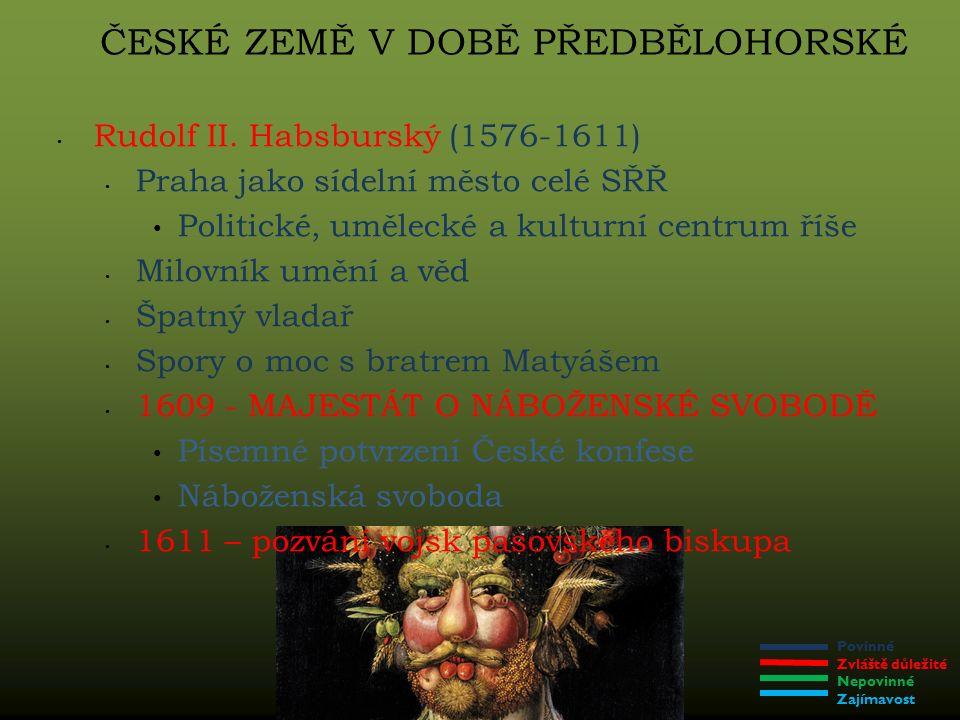 Povinné Zvláště důležité Nepovinné Zajímavost ČESKÉ ZEMĚ V DOBĚ PŘEDBĚLOHORSKÉ Rudolf II.