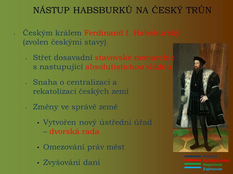 Povinné Zvláště důležité Nepovinné Zajímavost NÁSTUP HABSBURKŮ NA ČESKÝ TRŮN Českým králem Ferdinand I.