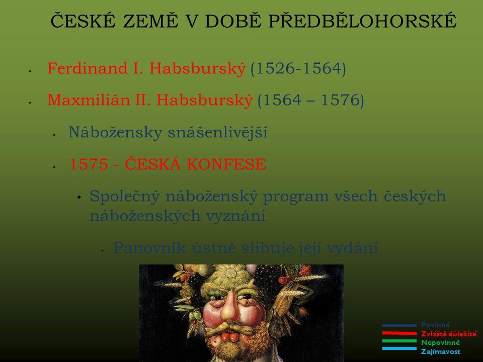 Povinné Zvláště důležité Nepovinné Zajímavost ČESKÉ ZEMĚ V DOBĚ PŘEDBĚLOHORSKÉ Ferdinand I.