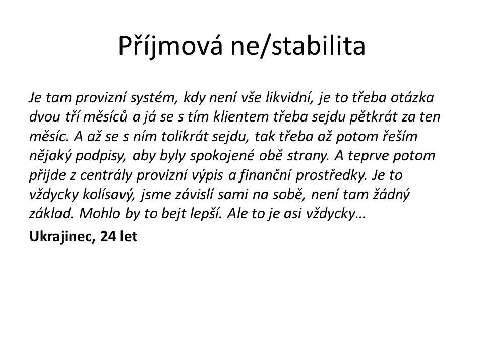 Příjmová ne/stabilita Je tam provizní systém, kdy není vše likvidní, je to třeba otázka dvou tří měsíců a já se s tím klientem třeba sejdu pětkrát za ten měsíc.