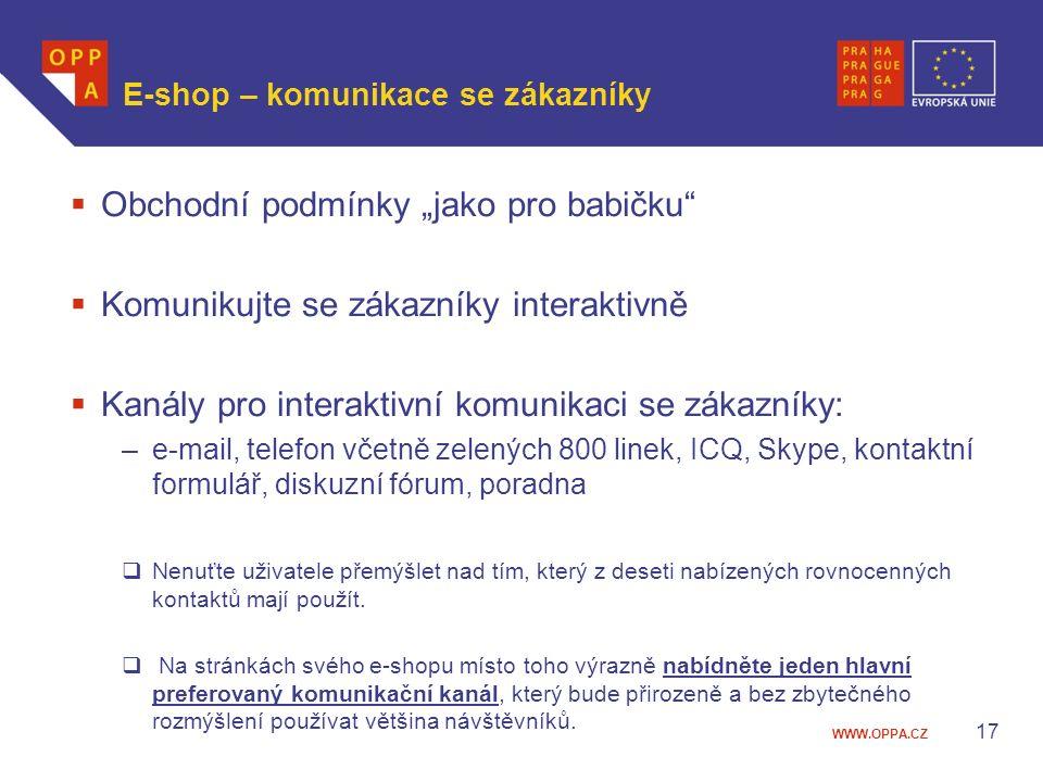 """WWW.OPPA.CZ E-shop – komunikace se zákazníky  Obchodní podmínky """"jako pro babičku  Komunikujte se zákazníky interaktivně  Kanály pro interaktivní komunikaci se zákazníky: –e-mail, telefon včetně zelených 800 linek, ICQ, Skype, kontaktní formulář, diskuzní fórum, poradna  Nenuťte uživatele přemýšlet nad tím, který z deseti nabízených rovnocenných kontaktů mají použít."""