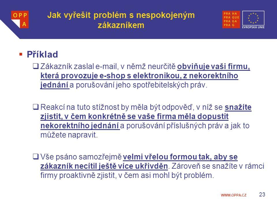 WWW.OPPA.CZ Jak vyřešit problém s nespokojeným zákazníkem  Příklad  Zákazník zaslal e-mail, v němž neurčitě obviňuje vaši firmu, která provozuje e-s