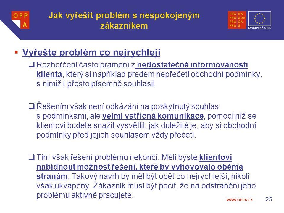 WWW.OPPA.CZ Jak vyřešit problém s nespokojeným zákazníkem  Vyřešte problém co nejrychleji  Rozhořčení často pramení z nedostatečné informovanosti kl