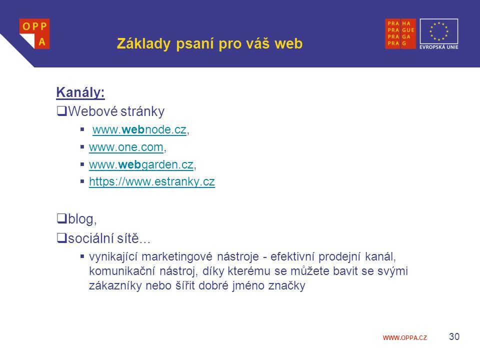WWW.OPPA.CZ Základy psaní pro váš web Kanály:  Webové stránky  www.webnode.cz,www.webnode.cz  www.one.com, www.one.com  www.webgarden.cz, www.webgarden.cz  https://www.estranky.cz https://www.estranky.cz  blog,  sociální sítě...