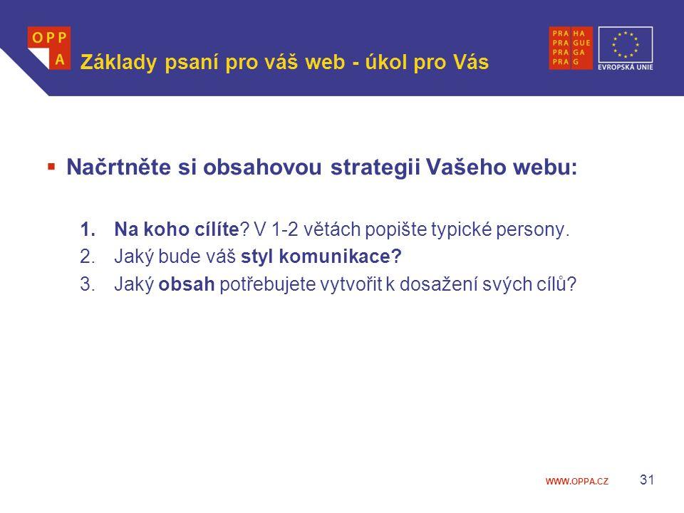 WWW.OPPA.CZ Základy psaní pro váš web - úkol pro Vás  Načrtněte si obsahovou strategii Vašeho webu: 1.Na koho cílíte? V 1-2 větách popište typické pe