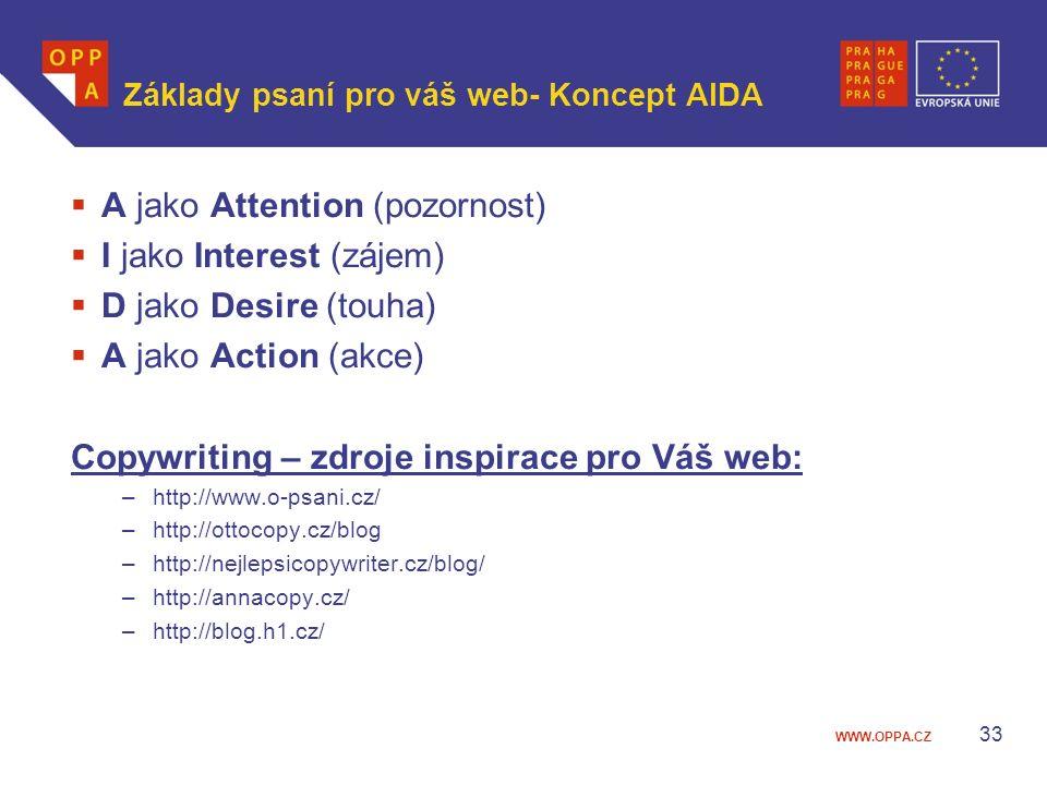 WWW.OPPA.CZ Základy psaní pro váš web- Koncept AIDA  A jako Attention (pozornost)  I jako Interest (zájem)  D jako Desire (touha)  A jako Action (