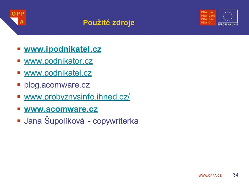 WWW.OPPA.CZ Použité zdroje  www.ipodnikatel.cz www.ipodnikatel.cz  www.podnikator.cz www.podnikator.cz  www.podnikatel.cz www.podnikatel.cz  blog.acomware.cz  www.probyznysinfo.ihned.cz/ www.probyznysinfo.ihned.cz/  www.acomware.cz www.acomware.cz  Jana Šupolíková - copywriterka 34