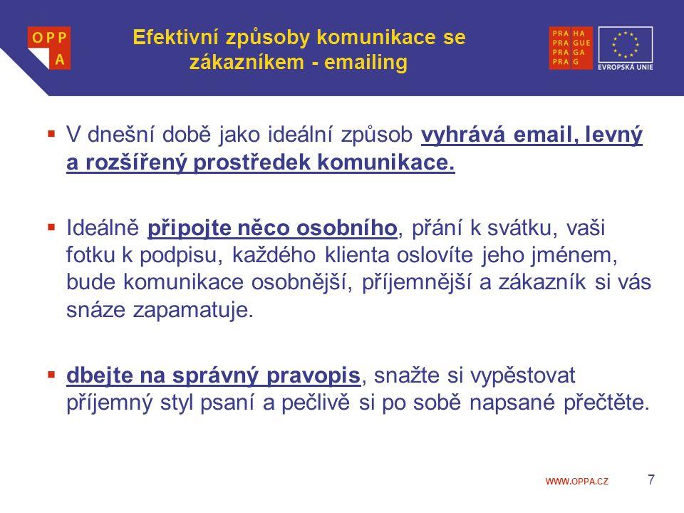 WWW.OPPA.CZ Efektivní způsoby komunikace se zákazníkem - emailing  V dnešní době jako ideální způsob vyhrává email, levný a rozšířený prostředek komu