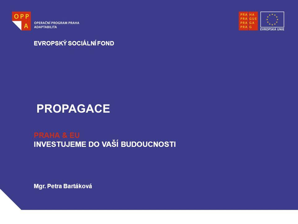 PROPAGACE EVROPSKÝ SOCIÁLNÍ FOND PRAHA & EU INVESTUJEME DO VAŠÍ BUDOUCNOSTI Mgr. Petra Bartáková
