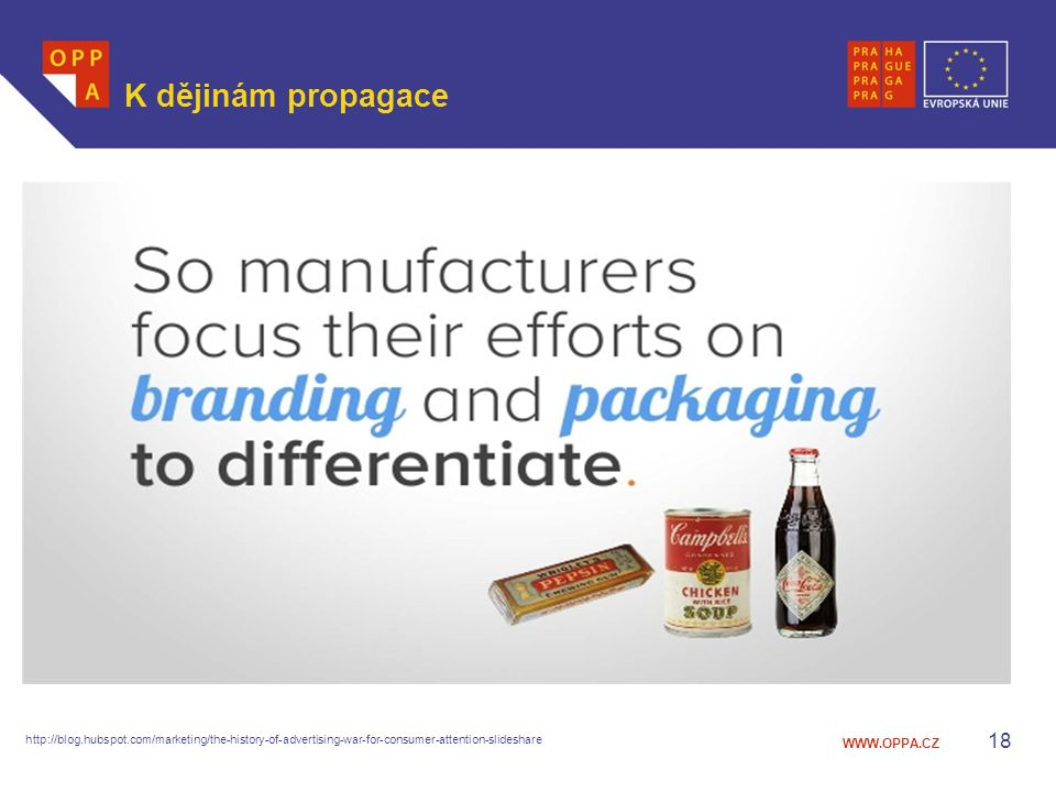 WWW.OPPA.CZ K dějinám propagace 18 http://blog.hubspot.com/marketing/the-history-of-advertising-war-for-consumer-attention-slideshare