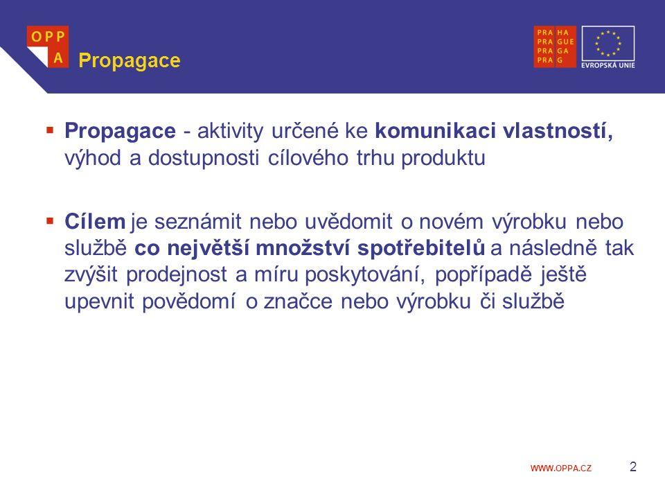 WWW.OPPA.CZ Propagace  Propagace - aktivity určené ke komunikaci vlastností, výhod a dostupnosti cílového trhu produktu  Cílem je seznámit nebo uvěd