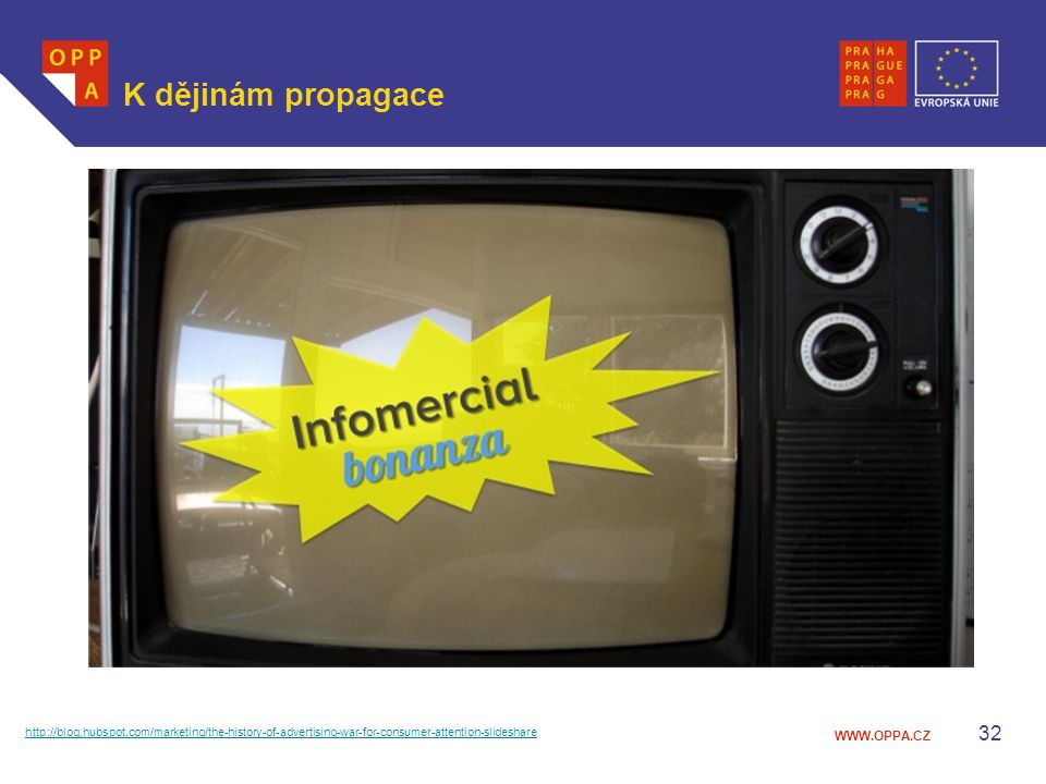 WWW.OPPA.CZ K dějinám propagace 32 http://blog.hubspot.com/marketing/the-history-of-advertising-war-for-consumer-attention-slideshare