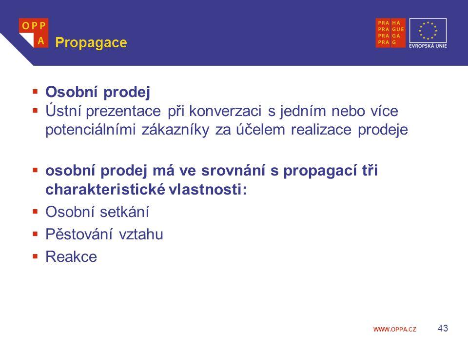 WWW.OPPA.CZ Propagace  Osobní prodej  Ústní prezentace při konverzaci s jedním nebo více potenciálními zákazníky za účelem realizace prodeje  osobn