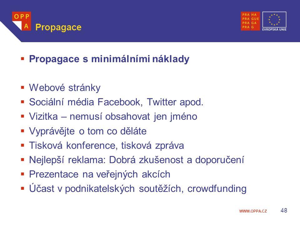 WWW.OPPA.CZ Propagace  Propagace s minimálními náklady  Webové stránky  Sociální média Facebook, Twitter apod.  Vizitka – nemusí obsahovat jen jmé