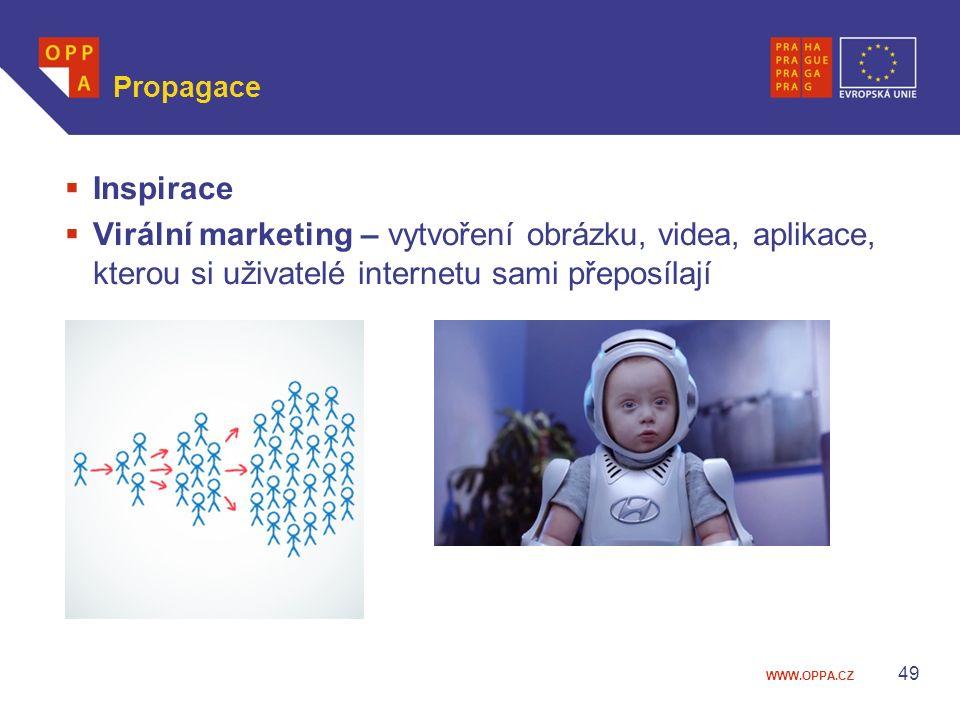 WWW.OPPA.CZ Propagace  Inspirace  Virální marketing – vytvoření obrázku, videa, aplikace, kterou si uživatelé internetu sami přeposílají 49