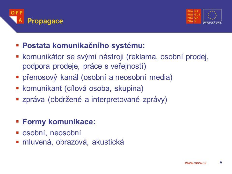 WWW.OPPA.CZ Propagace  Postata komunikačního systému:  komunikátor se svými nástroji (reklama, osobní prodej, podpora prodeje, práce s veřejností) 