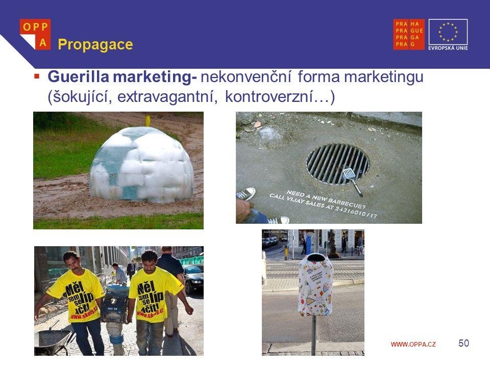 WWW.OPPA.CZ Propagace  Guerilla marketing- nekonvenční forma marketingu (šokující, extravagantní, kontroverzní…) 50