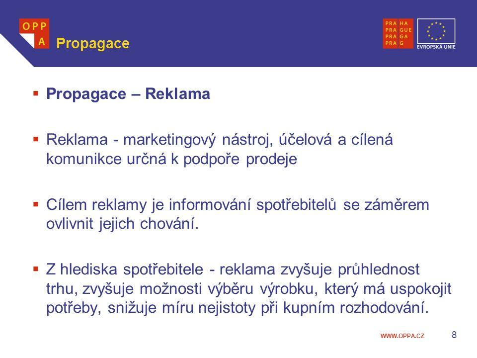 WWW.OPPA.CZ Propagace  Propagace – Reklama  Reklama - marketingový nástroj, účelová a cílená komunikce určná k podpoře prodeje  Cílem reklamy je in