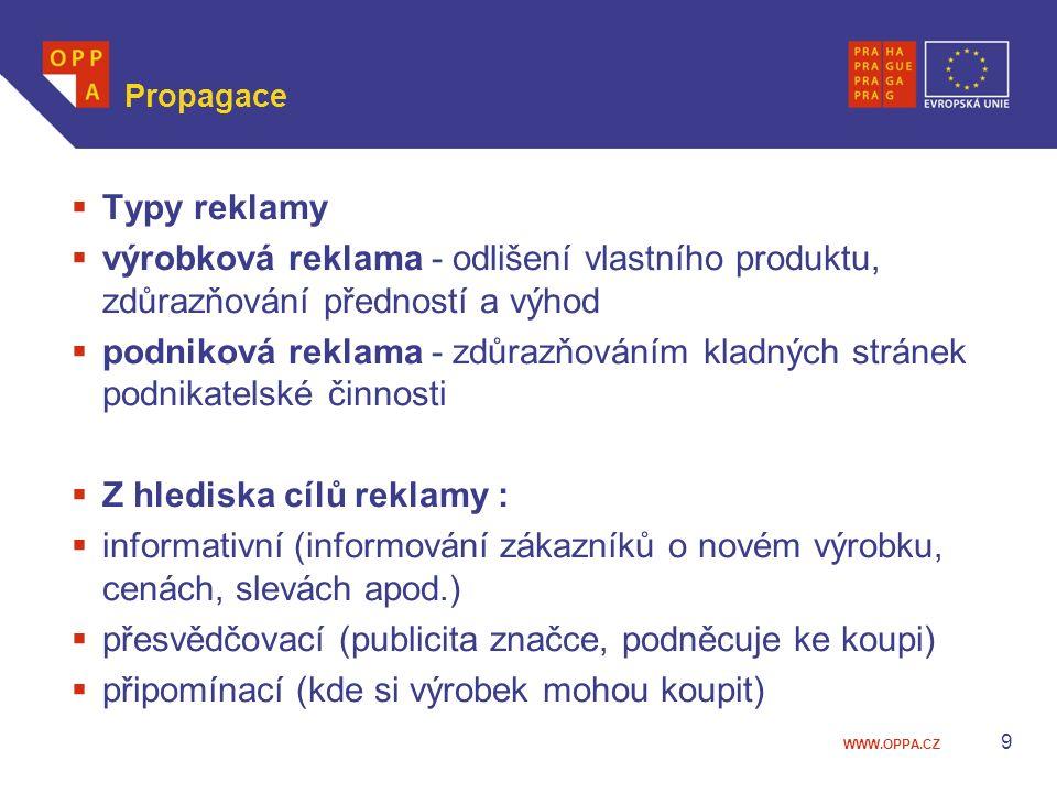 WWW.OPPA.CZ Propagace  Typy reklamy  výrobková reklama - odlišení vlastního produktu, zdůrazňování předností a výhod  podniková reklama - zdůrazňov