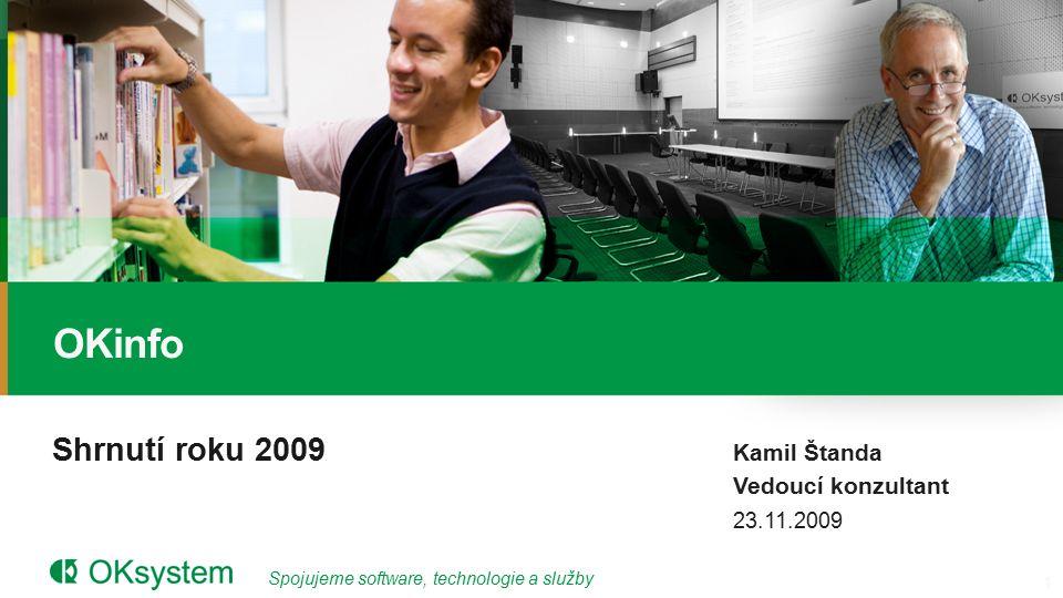 Spojujeme software, technologie a služby Shrnutí roku 2009 OKinfo Kamil Štanda Vedoucí konzultant 23.11.2009 1
