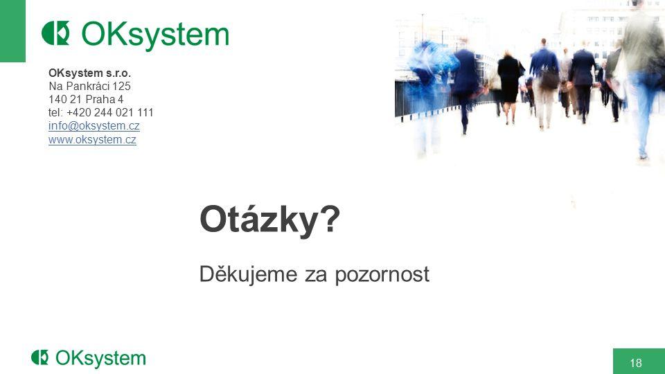 18 OKsystem s.r.o. Na Pankráci 125 140 21 Praha 4 tel: +420 244 021 111 info@oksystem.cz www.oksystem.cz Otázky? Děkujeme za pozornost