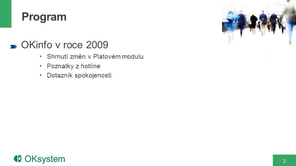 2 OKinfo v roce 2009  Shrnutí změn v Platovém modulu  Poznatky z hotline  Dotazník spokojenosti Program