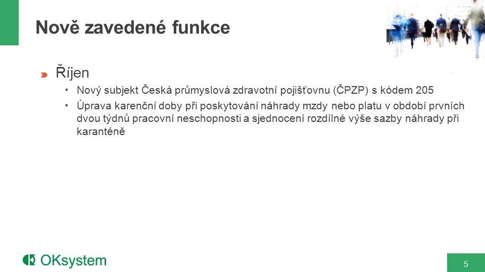 5 Říjen  Nový subjekt Česká průmyslová zdravotní pojišťovnu (ČPZP) s kódem 205  Úprava karenční doby při poskytování náhrady mzdy nebo platu v obdob