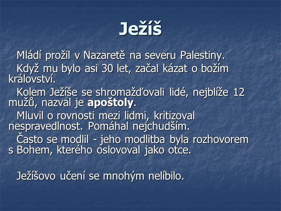 Ježíš Mládí prožil v Nazaretě na severu Palestiny. Když mu bylo asi 30 let, začal kázat o božím království. Kolem Ježíše se shromažďovali lidé, nejblí