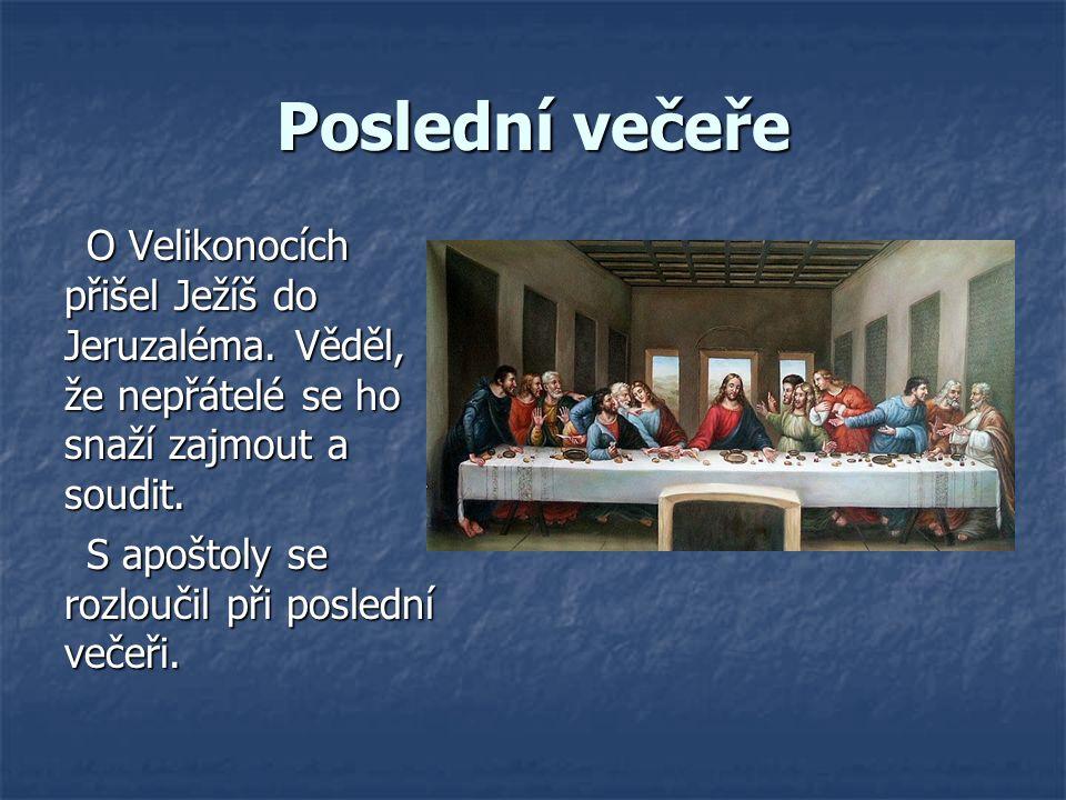 Poslední večeře O Velikonocích přišel Ježíš do Jeruzaléma. Věděl, že nepřátelé se ho snaží zajmout a soudit. S apoštoly se rozloučil při poslední veče