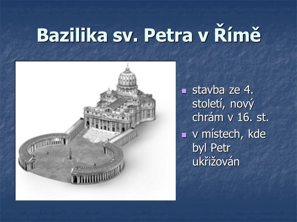 Bazilika sv. Petra v Římě stavba ze 4. století, nový chrám v 16. st. stavba ze 4. století, nový chrám v 16. st. v místech, kde byl Petr ukřižován v mí