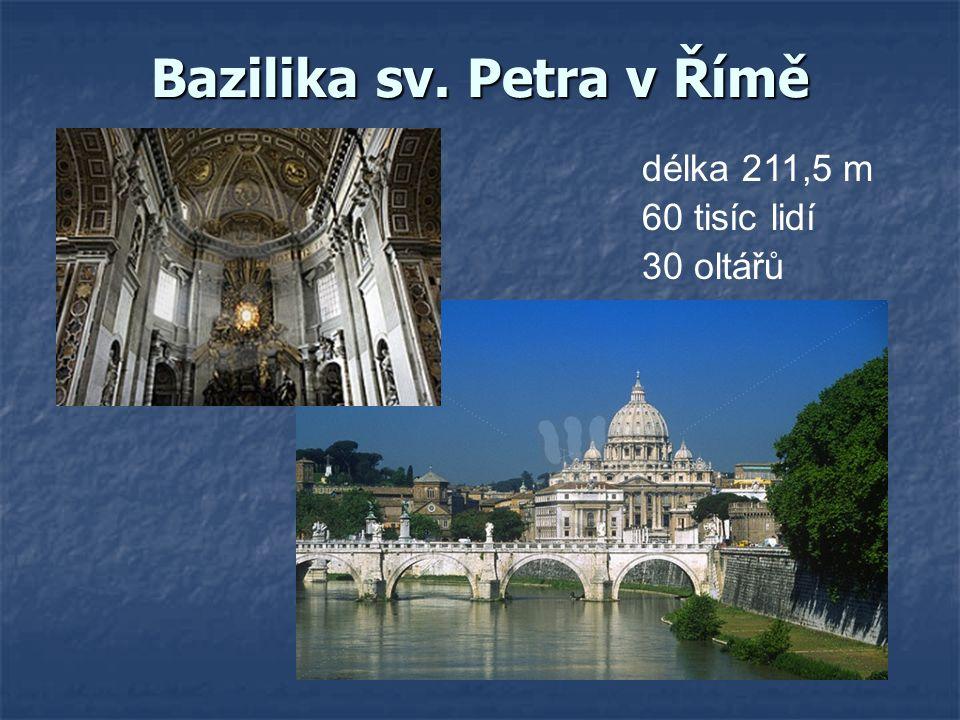 Bazilika sv. Petra v Římě délka 211,5 m 60 tisíc lidí 30 oltářů
