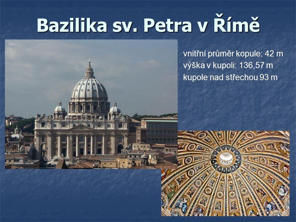Bazilika sv. Petra v Římě vnitřní průměr kopule: 42 m výška v kupoli: 136,57 m kupole nad střechou 93 m