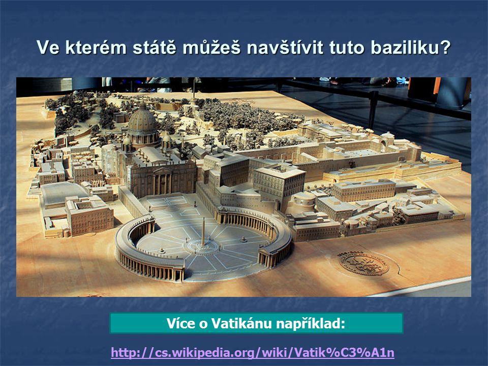 Ve kterém státě můžeš navštívit tuto baziliku? http://cs.wikipedia.org/wiki/Vatik%C3%A1n Více o Vatikánu například: