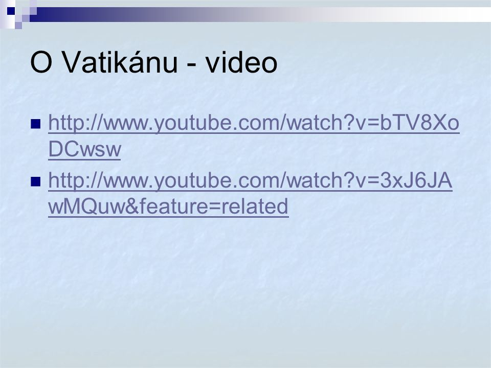 O Vatikánu - video http://www.youtube.com/watch?v=bTV8Xo DCwsw http://www.youtube.com/watch?v=bTV8Xo DCwsw http://www.youtube.com/watch?v=3xJ6JA wMQuw