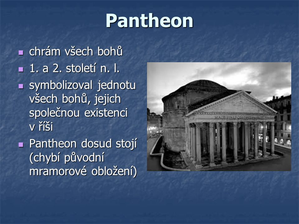 Pantheon chrám všech bohů chrám všech bohů 1. a 2. století n. l. 1. a 2. století n. l. symbolizoval jednotu všech bohů, jejich společnou existenci v ř