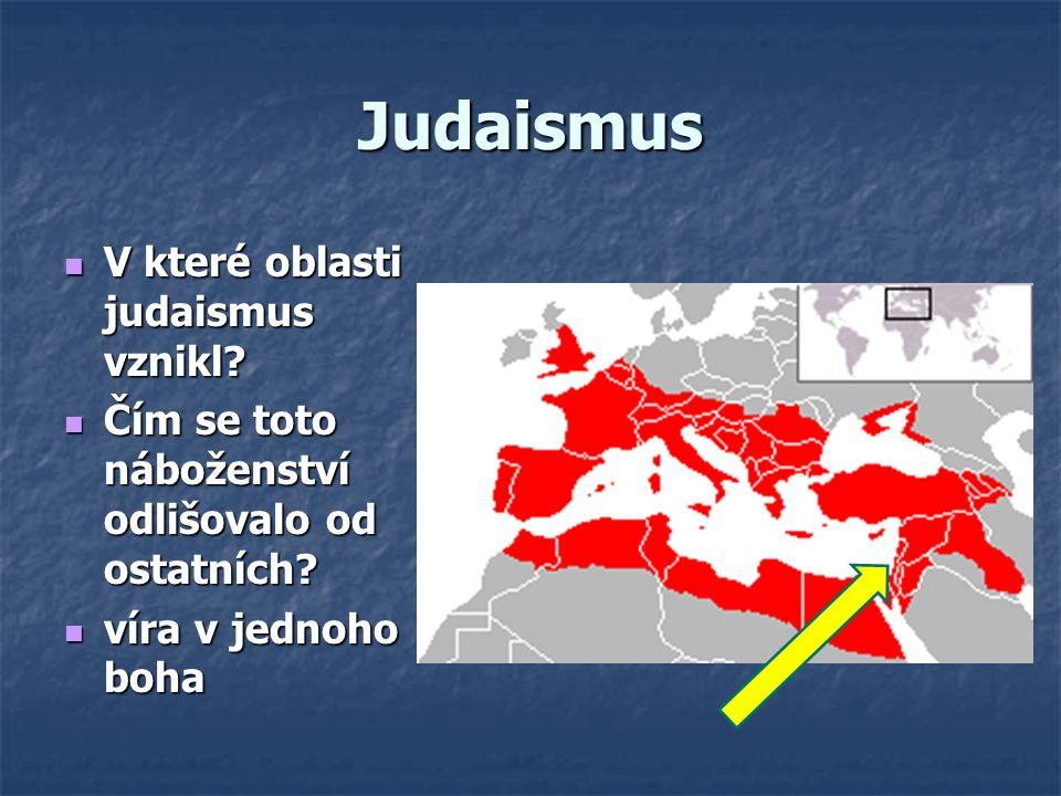Judaismus V které oblasti judaismus vznikl? V které oblasti judaismus vznikl? Čím se toto náboženství odlišovalo od ostatních? Čím se toto náboženství