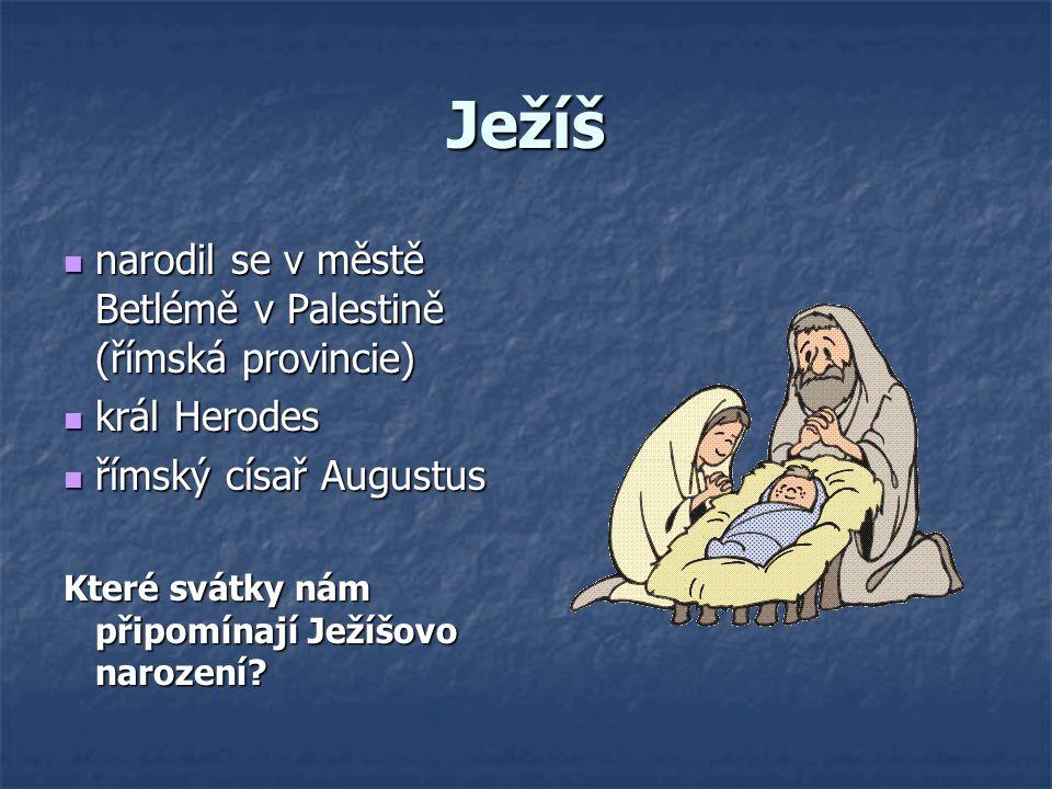 Ježíš narodil se v městě Betlémě v Palestině (římská provincie) narodil se v městě Betlémě v Palestině (římská provincie) král Herodes král Herodes ří