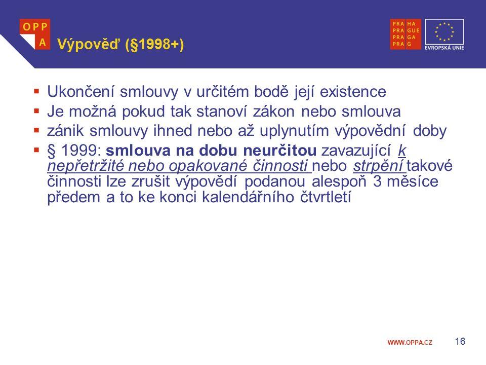 WWW.OPPA.CZ Výpověď (§1998+)  Ukončení smlouvy v určitém bodě její existence  Je možná pokud tak stanoví zákon nebo smlouva  zánik smlouvy ihned ne