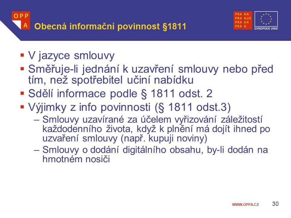 WWW.OPPA.CZ Obecná informační povinnost §1811  V jazyce smlouvy  Směřuje-li jednání k uzavření smlouvy nebo před tím, než spotřebitel učiní nabídku