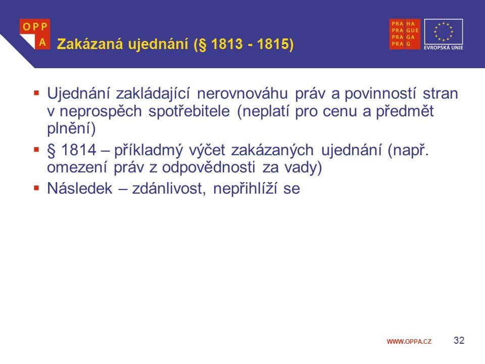 WWW.OPPA.CZ Zakázaná ujednání (§ 1813 - 1815)  Ujednání zakládající nerovnováhu práv a povinností stran v neprospěch spotřebitele (neplatí pro cenu a