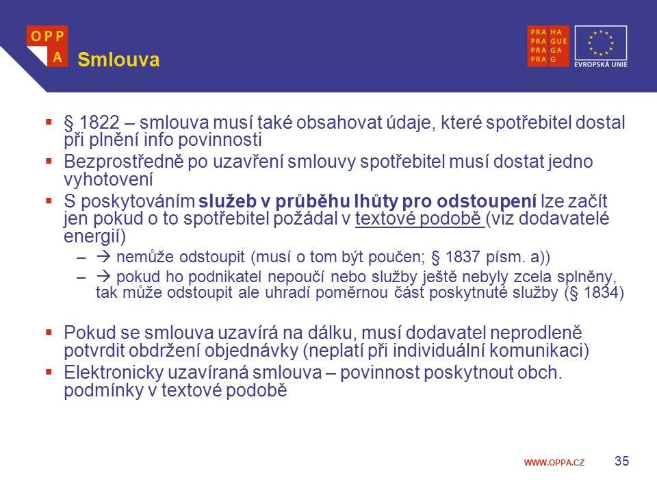 WWW.OPPA.CZ Smlouva  § 1822 – smlouva musí také obsahovat údaje, které spotřebitel dostal při plnění info povinnosti  Bezprostředně po uzavření smlo
