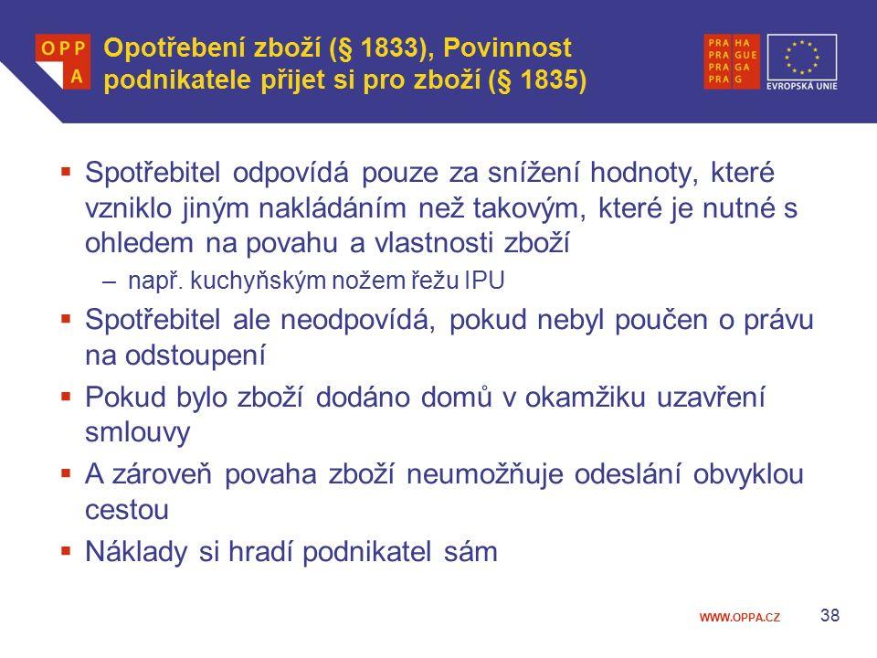 WWW.OPPA.CZ Opotřebení zboží (§ 1833), Povinnost podnikatele přijet si pro zboží (§ 1835)  Spotřebitel odpovídá pouze za snížení hodnoty, které vznik